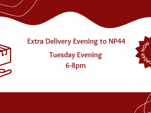 We've added an extra delivery for NP44 postcodes
